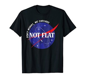 not-flat-don-t-worry-we-checked-space-not-flat-earth-tee__41q1CjPr7VL.jpg