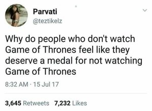parvati-atteztikelz-why-do-people-who-dont-watch-game-of-thrones-feel-like-they-deserve-a-med...jpeg